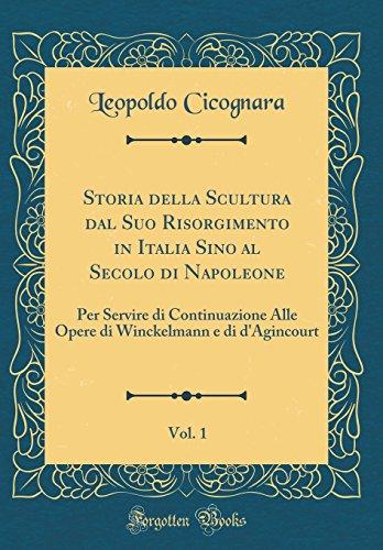 Storia della Scultura dal Suo Risorgimento in Italia Sino al Secolo di Napoleone, Vol. 1: Per Servire di Continuazione Alle Opere di Winckelmann e di d