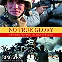 No True Glory: A Frontline Account of the Battle for Fallujah Audiobook by Bing West Narrated by Robertson Dean