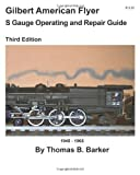 Gilbert American Flyer S Gauge Operating and Repair Guide, Thomas B. Barker, 1466420715