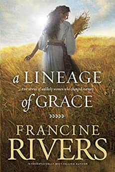A Lineage of Grace by [Rivers, Francine]