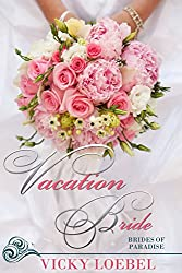 Vacation Bride: A Fast-Paced Romantic Comedy (Brides of Paradise Book 1)