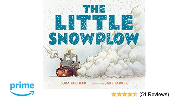 The Little Snowplow: Lora Koehler, Jake Parker