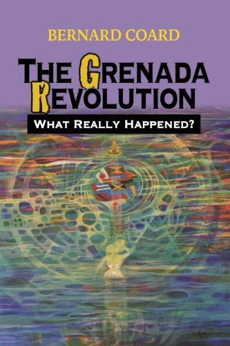 The Grenada Revolution: What Really Happened? (Volume 1)