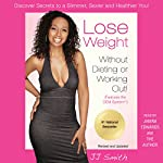 Lose Weight Without Dieting or Working Out: Discover Secrets to a Slimmer, Sexier, and Healthier You | J. J. Smith