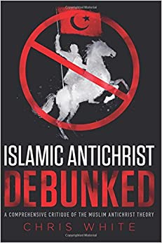 The Islamic Antichrist Debunked: A Comprehensive Critique of the Muslim Antichrist Theory
