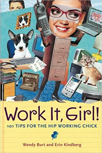 Work It, Girl! : Productive and Fun Tips for the Hip Working Chick
