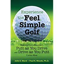 """Experience the Feel of Simple Golf: Making Percy Boomer's """"Putt as You Drive""""/""""Drive as You Putt"""" Come Alive"""