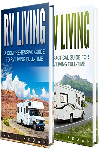 RV Living: A Comprehensive and Practical Guide to RV Living Fulltime 2 in 1 bundle RV Boondocking Motorhome