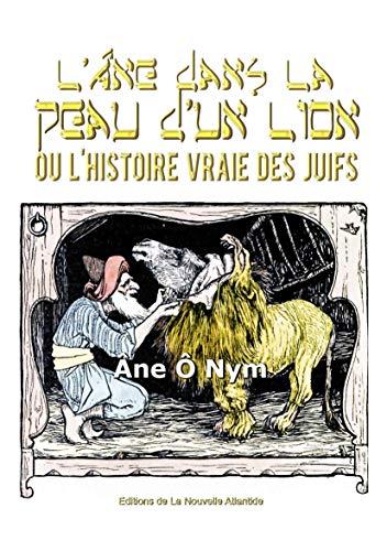L'âne dans la peau d'un lion ou l'histoire vraie des juifs (French Edition)