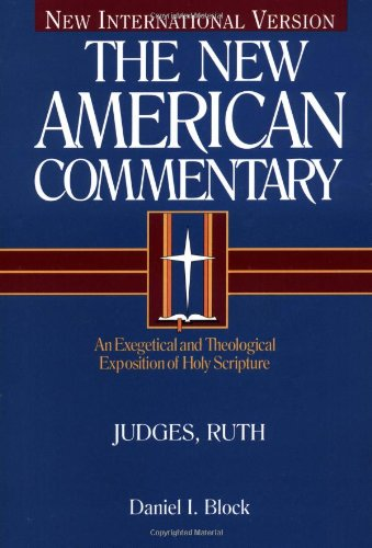Judges, Ruth: An Exegetical and Theological Exposition of Holy Scripture (The New American Commentary) [Daniel I. Block] (Tapa Dura)