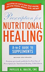 Prescription For Nutritional Healing: The A-to-Z Guide to Supplements (Prescription for Nutritional Healing: A-To-Z Guide to Supplements) by Phyllis A. Balch (2011-03-31)