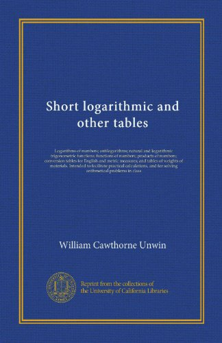 Short logarithmic and other tables: Logarithms of numbers; antilogarithms; natural and logarithmic trigonometric functions; functions of numbers; ... of materials. Intended to facilitate... ()