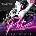 Pet: A Dark Menage Romance Audiobook by Isabella Starling Narrated by Ava Erickson, C. J. Mission, Joe Arden