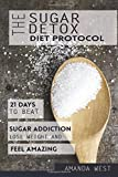 img - for The Sugar Detox Diet Protocol: 21 Days to Beat Your Sugar Addiction, Lose Weight and Feel Amazing book / textbook / text book