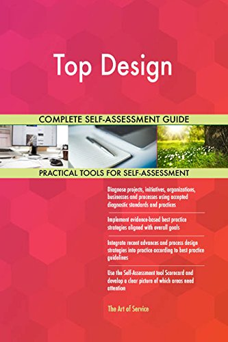 Top Design All-Inclusive Self-Assessment - More than 700 Success Criteria, Instant Visual Insights, Comprehensive Spreadsheet Dashboard, Auto-Prioritized for Quick Results
