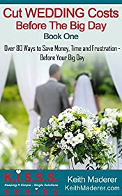 Cut Wedding Costs - Before The Big Day: Book 1: Over 80 Ways To Save Money, Time and Frustration... Before Your Big Day (K.I.S.S.S. Series)