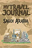 My Travel Journal Saudi Arabia: 6x9 Travel Notebook or Diary with prompts, Checklists and Bucketlists perfect gift for your Trip to Saudi Arabia   for every Traveler