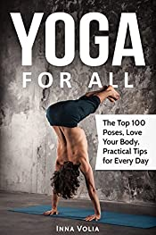 Yoga for All: The Top 100 Poses, Love Your Body, Practical Tips for Every Day