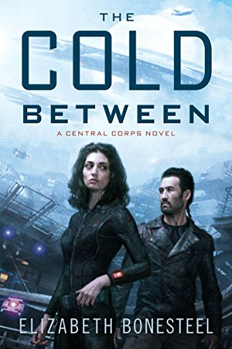 The Cold Between: A Central Corps Novel by [Bonesteel, Elizabeth]
