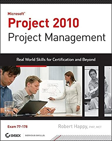 Microsoft Project 2010 Project Management: Real World Skills for Certification and Beyond (Exam (Microsoft Projects 2010)