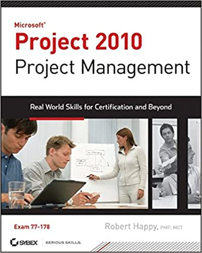 Microsoft Project 2010 Project Management: Real World Skills for ...