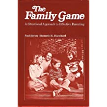 The Family Game : A situational approach to effective parenting