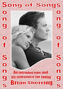 The Song of Songs: An Introduction and its Relevance for Today by [Sherring, Brian]