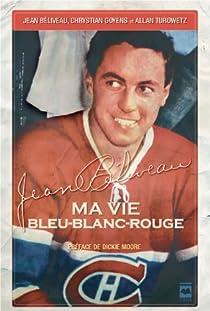 Jean Béliveau : ma vie bleu-blanc-rouge  par Béliveau