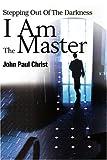 I Am the Master, John Paul Christ, 0595177379