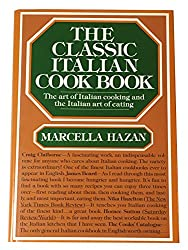 The Classic Italian Cook Book: The Art of Italian Cooking and the Italian Art of Eating