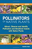 img - for Pollinators of Native Plants: Attract, Observe and Identify Pollinators and Beneficial Insects with Native Plants book / textbook / text book