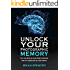 Unlock Your Photographic Memory: How To Think Smarter And Clearer, Maximize Concentration, Learn Faster, Remember More and be More Productive