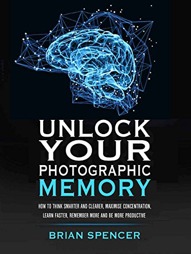 Unlock Your Photographic Memory: How To Think Smarter And Clearer, Maximize Concentration, Learn Faster, Remember More and be More Productive (Best Short Poems To Memorize)