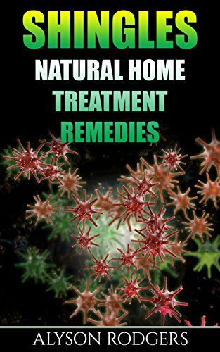 Shingles: Natural Home Treatment Remedies by [Rodgers, Alyson]