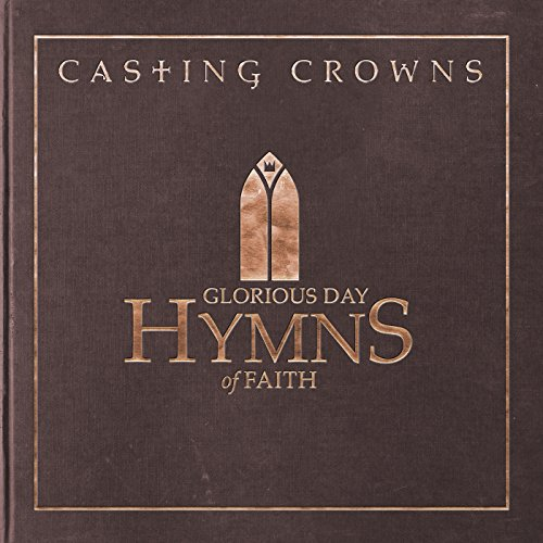 Glorious Day: Hymns of Faith (Casting Crowns Songs)