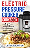 4 ingredient slow cooker cookbook - Electric Pressure Cooker Cookbook: 125 Flavorful Recipes for Your Electric Pressure Cooker - [Cooking books for Slow Cookers, Pressure Cookers, Crock Pots and Instant Pots]