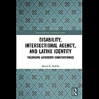 Disability, Intersectional Agency, and Latinx Identity: Theorizing LatDisCrit Counterstories (Interdisciplinary…