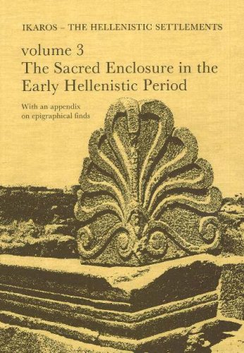 Failaka/Ikaros - The Hellenistic Settlements: Sacred Enclosure in the Early Hellenistic Period v. 3: Danish Archaeological Investigations in Kuwait (Jutland Archaeological Society Publications)