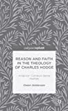 Reason and Faith in the Theology of Charles Hodge : American Common Sense Realism, Anderson, Owen, 1137368667