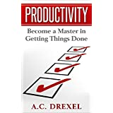 Productivity: Become a Master in Getting Things Done