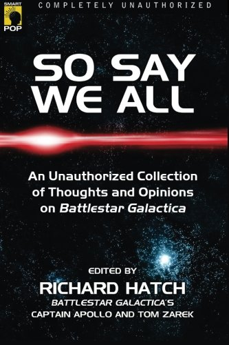 So Say We All  An Unauthorized Collection Of Thoughts And Opinions On Battlestar Galactica  Smart Pop Series