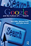 Google and the Culture of Search, Hillis, Ken and Petit, Michael, 0415883016