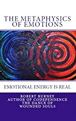 The Metaphysics of Emotions -  emotional energy is real (The Law of Attraction -  Misunderstood & Misinterpreted Book 2)