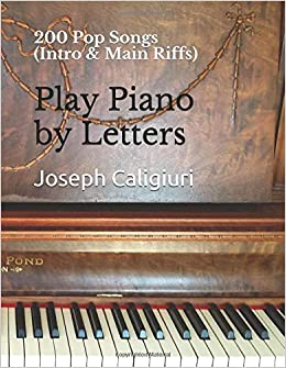 Play Piano by Letters: 200 Pop Songs (Intro & Main Riffs
