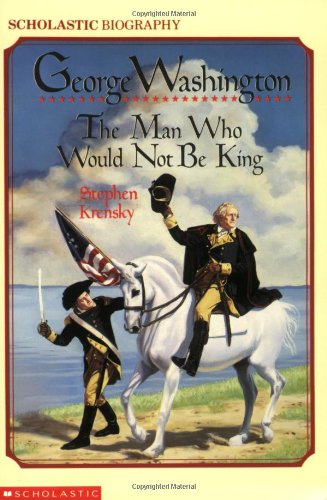 George Washington:the Man Who Would Not Be King PDF
