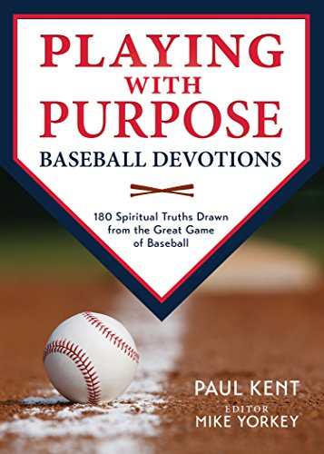 Playing with Purpose: Baseball Devotions: 180 Spiritual Truths Drawn from the Great Game of Baseball (180 Baseball)