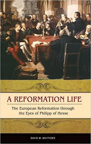 Amazon a reformation life the european reformation through the a reformation life the european reformation through the eyes of philipp of hesse praeger series on the early modern world fandeluxe