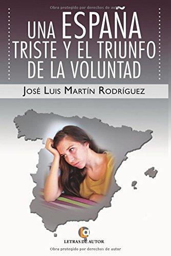 Una España triste y el triunfo de la voluntad: Amazon.es: Martín Rodríguez, José Luis: Libros