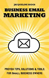 Business Email Marketing - Proven tips, solutions and tools for small business owners