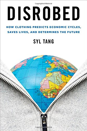 Disrobed: How Clothing Predicts Economic Cycles, Saves Lives, and Determines the -